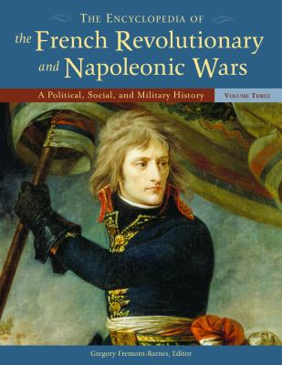The Encyclopedia of the French Revolutionary and Napoleonic Wars Set: A Political, Social, and Military History 9781851096466
