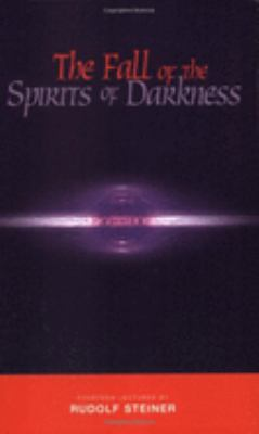 The Fall of the Spirits of Darkness: Fourteen Lectures by Rudolf Steiner 9781855840102