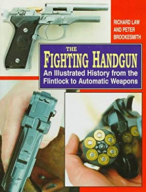 The Fighting Handgun: An Illustrated History from the Flintlock to Automatic Weapons 9781854092311