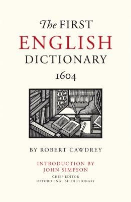 The First English Dictionary, 1604: Robert Cawdrey's a Table Alphabetical 9781851243853
