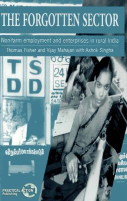 The Forgotten Sector: Non-Farm Employment and Enterprises in Rural India 9781853394089