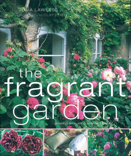 The Fragrant Garden: Growing and Using Scented Plants 9781856266208