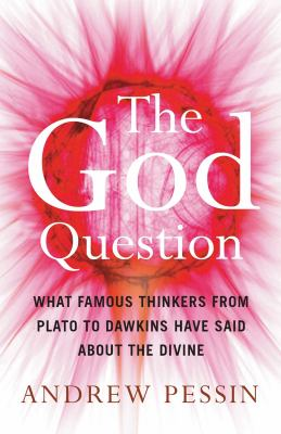 The God Question: What Famous Thinkers from Plato to Dawkins Have Said about the Divine 9781851686599