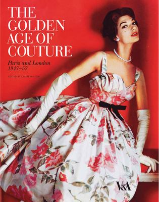 The Golden Age of Couture: Paris and London 1947-57 9781851775217