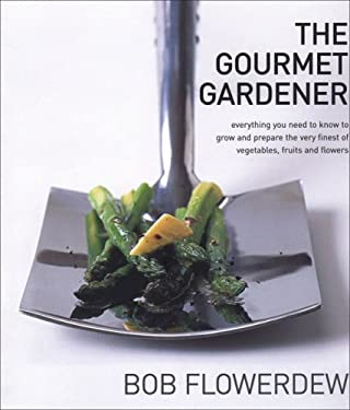 The Gourmet Gardener: Everything You Need to Know to Grow the Finest of Flowers, Fruits and Vegetables 9781856265386