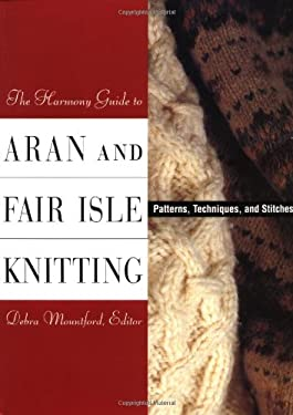 The Harmony Guide to Aran and Fair Isle Knitting: Patterns, Techniques, and Stitches 9781855858695
