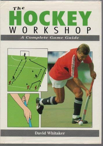 The Hockey Workshop: A Complete Game Guide 9781852231149