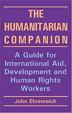The Humanitarian Companion: A Guide for International Aid, Development and Human Rights Workers 9781853396014
