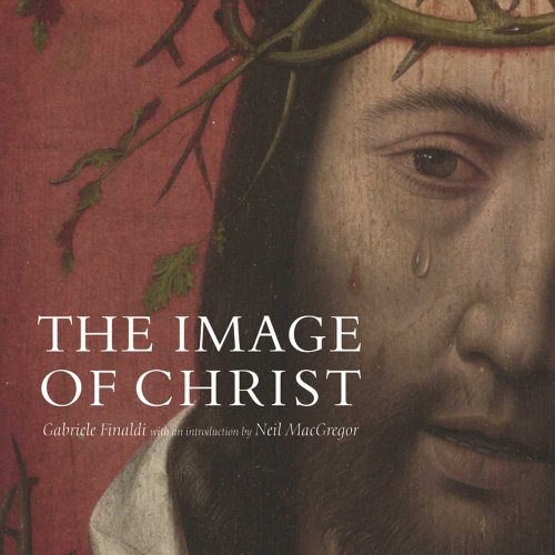 The Image of Christ: The Catalogue of the Exhibition Seeing Salvation 9781857092929