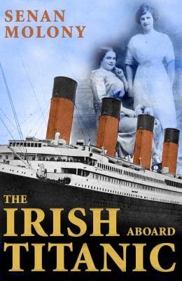 The Irish Aboard Titanic 9781856358835