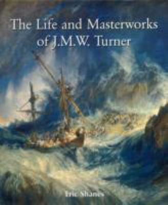 The Life and Masterworks of J.M.W.Turner 9781859956878