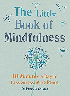 The Little Book of Mindfulness: 10 Minutes a Day to Less Stress, More