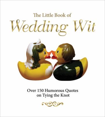 The Little Book of Wedding Wit: Over 150 Humorous Quotes on Tying the Knot 9781853758133