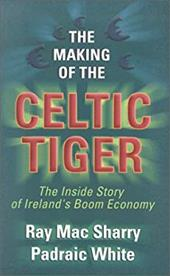 The Making of the Celtic Tiger: The Inside Story of Ireland's Boom Economy
