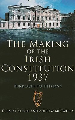 The Making of the Irish Constitution, 1937 9781856355612