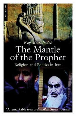 The Mantle of the Prophet: Religion and Politics in Iran 9781851686162