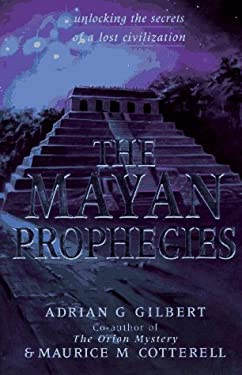 The Mayan Prophecies: Unlocking the Secrets of a Lost Civilization