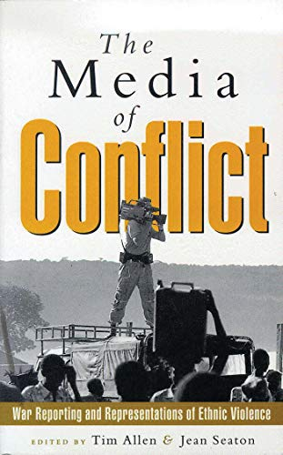 The Media of Conflict: War Reporting and Representations of Ethnic Violence 9781856495707