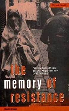 The Memory of Resistance: French Opposition to the Algerian War (1954-1962) 9781859739273