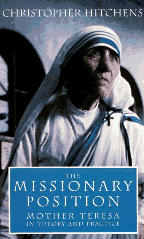 The Missionary Position: Mother Teresa in Theory and Practice 9781859840542