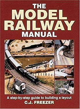 The Model Railway Manual: A Step by Step Guide to Building a Layout 9781852605018