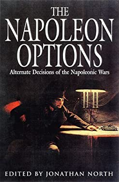 The Napoleon Options: Alternative Decisions of the Napoleonic Wars 9781853673887