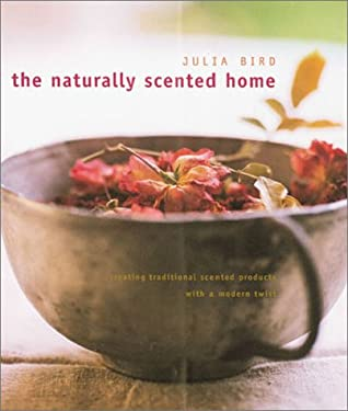 The Naturally Scented Home: Creating Traditional Scented Products with a Modern Twist 9781855857971