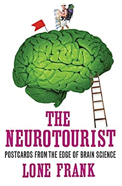 The Neurotourist: Postcards from the Edge of Brain Science 9781851687961