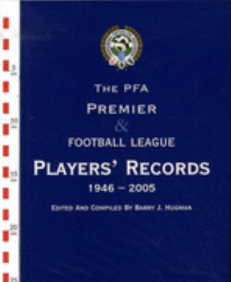 The PFA Premier and Football League Players Records 1946-2005