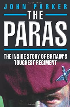 The Paras: The Inside Story of Britain's Toughest Regiment 9781857828009