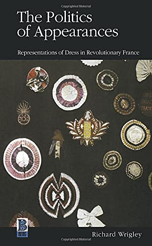 The Politics of Appearances: Representations of Dress in Revolutionary France 9781859735091