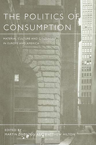 The Politics of Consumption: Material Culture and Citizenship in Europe and America 9781859734711