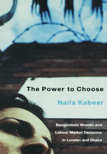The Power to Choose: Bangladeshi Women and Labor Market Decisions in London and Dhaka 9781859842065