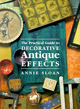 The Practical Guide to Decorative Antique Effects 9781855852570