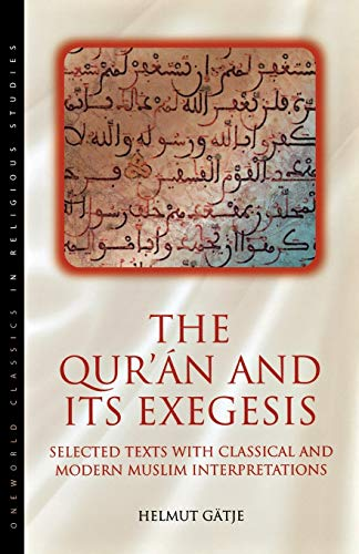 The Qur'an and Its Exegesis: Selected Texts with Classical and Modern Muslim Interpretations 9781851681181