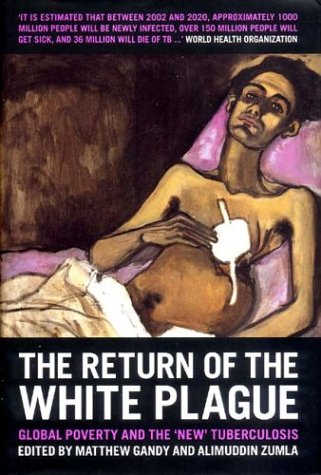 The Return of the White Plague: Global Poverty and the