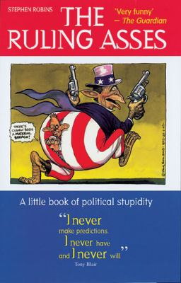 The Ruling Asses: A Little Book of Political Stupidity 9781853755729