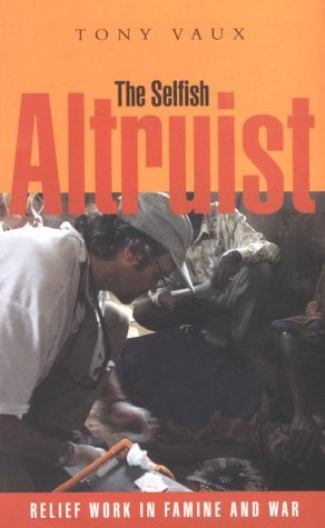 The Selfish Altruist: Relief Work in Famine and War 9781853837760