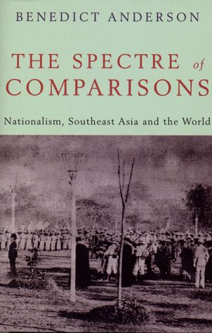 The Spectre of Comparisons: Nationalism, Southeast Asia, and the World 9781859841846