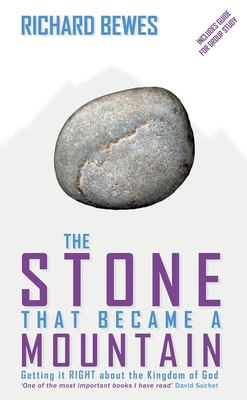 The Stone That Became a Mountain: Getting It Right about the Kingdom of God 9781857927146