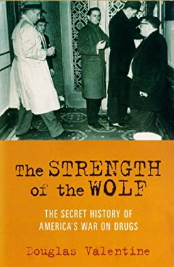 The Strength of the Wolf: The Secret History of America's War on Drugs 9781859845684