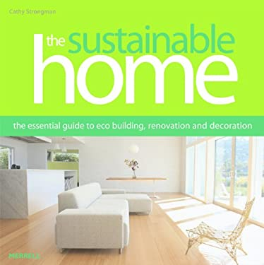 The Sustainable Home: The Essential Guide to Eco Building, Renovation and Decoration 9781858944302