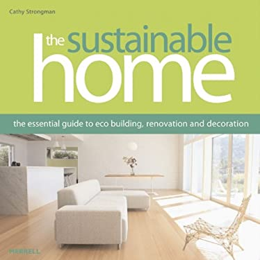 The Sustainable Home: The Essential Guide to Eco Building, Renovation and Decoration 9781858945187