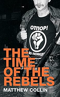 The Time of the Rebels: Youth Resistance Movements and 21st Century Revolutions 9781852429645