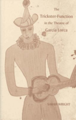 The Trickster-Function in the Theatre of Garcia Lorca 9781855660748