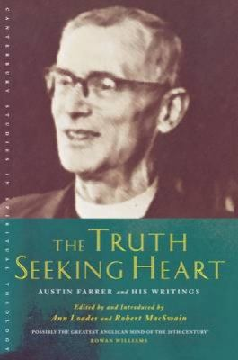 The Truth-Seeking Heart: Austin Farrer and His Writings 9781853117121