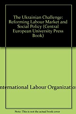The Ukrainian Challenge: Reforming Labour Market and Social Policy 9781858660455