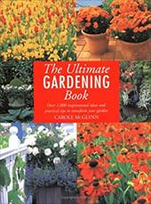 The Ultimate Gardening Book: Over 1,000 Inspirational Ideas and Practical Tips to Transform Your Garden