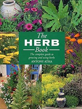The Ultimate Herb Book: The Definitive Guide to Growing and Using Over 200 Herbs 9781855858800