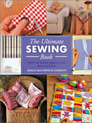 The Ultimate Sewing Book: Over 200 Sewing Ideas for You and Your Home 9781855859616